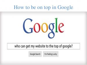 How to Get to the Top of Google - Top Of Google
